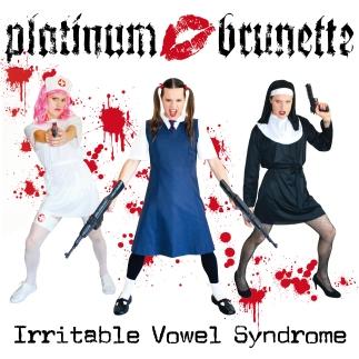 Platinum Brunette Irritable Vowel Syndrome out now.